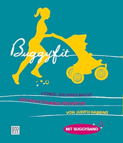 Buggyfit: Fitness, die Spass macht -  Das ideale Training für Mütter