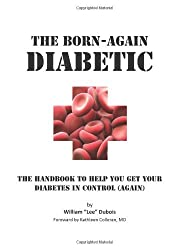 The Born-Again Diabetic: The handbook to help you get your diabetes in control (again) by William Lee Dubois (2009-02-02)