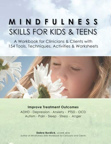 Mindfulness Skills for Kids & Teens: A Workbook for Clinicians & Clients with 154 Tools, Techniques,
