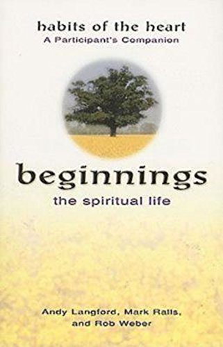 Beginnings: The Spiritual Life - Habits of the Heart A Participant's Companion
