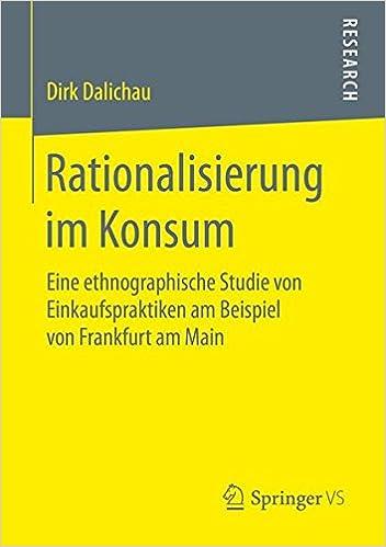 Rationalisierung im Konsum: Eine ethnographische Studie von Einkaufspraktiken am Beispiel von Frankfurt am Main