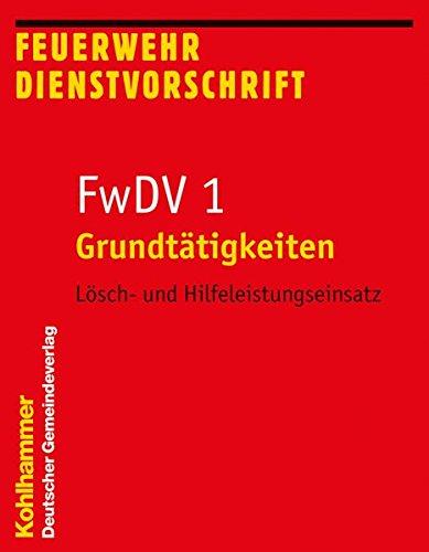 Grundtätigkeiten - Lösch- und Hilfeleistungseinsatz: FwDV 1 (Feuerwehrdienstvorschriften (FWDV), Band 1)