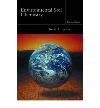 Read Online Environmental Soil Chemistry [ ENVIRONMENTAL SOIL CHEMISTRY ] By Sparks, Donald L, PH. ( Author )Nov-15-2002 Hardcover pdf epub