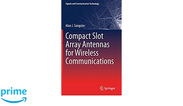 Compact Slot Array Antennas for Wireless Communications (Signals and