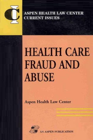 Health Care Fraud and Abuse (Aspen Health Law Center Current Issues)