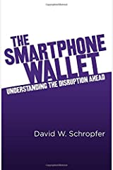 The SmartPhone Wallet: Understanding the Disruption Ahead Paperback