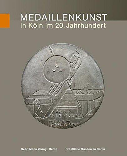 Die Kunstmedaille der Gegenwart in Deutschland: Medaillenkunst in Köln im 20. Jahrhundert. Von Ludwig Gies bis Karl Burgeff: BD 24