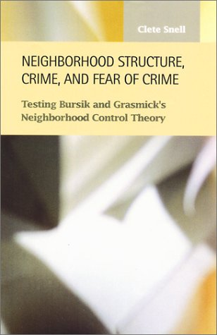 Neighborhood Structure, Crime, and Fear of Crime (Criminal Justice Recent Scholarship)