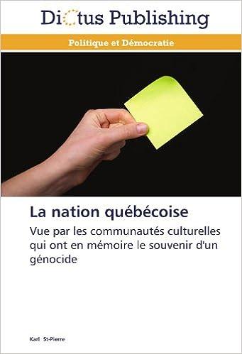 Livre gratuits en ligne La nation québécoise: Vue par les communautés culturelles qui ont en mémoire le souvenir d'un génocide pdf, epub