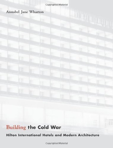 Building the Cold War: Hilton International Hotels and Modern Architecture by Annabel Jane Wharton (2004-03-02)