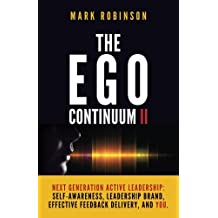 The Ego Continuum II: Next Generation Active Leadership: Self-Awareness, Leadership Brand, Effective Feedback Delivery, and You. (Volume 2)