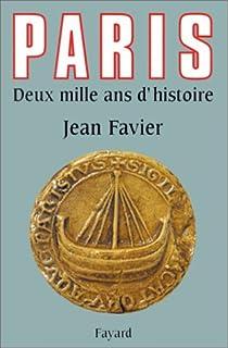 Paris. Deux mille ans d'histoire par Favier