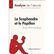 Le Scaphandre et le Papillon de Jean-Dominique Bauby (Analyse de l'oeuvre): Comprendre la littérature avec lePetitLittéraire.fr (Fiche de lecture) (French Edition)