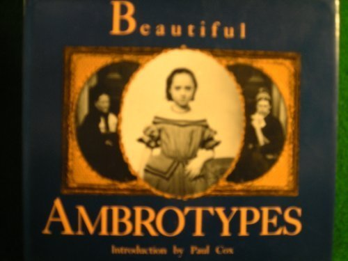 Beautiful ambrotypes : early photographs
