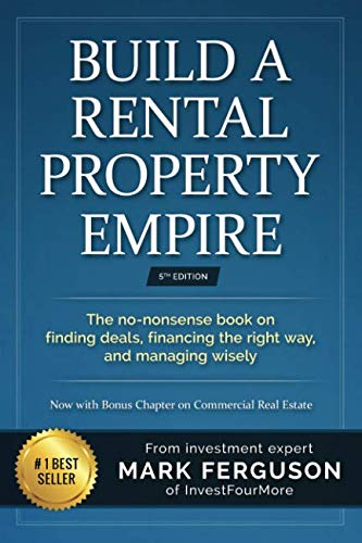 Build a Rental Property Empire: The no-nonsense book on finding deals, financing the right way, and managing wisely. (Getting Started Flipping Houses With No Money)