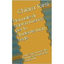 Manuale di sopravvivenza per lo studente fuori sede: come sopravvivere alla convivenza tra perfetti sconosciuti (Italian Edition)