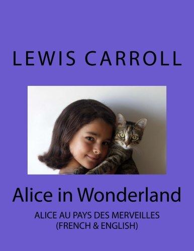 Alice in Wonderland: Alice au Pays des Merveilles (French Edition)