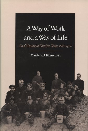 A Way of Work and a Way of Life: Coal Mining in Thurber, Texas, 1888-1926 (Texas A&M Southwestern Studies)