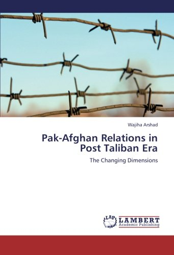 Pak-Afghan Relations in Post Taliban Era: The Changing Dimensions ebook