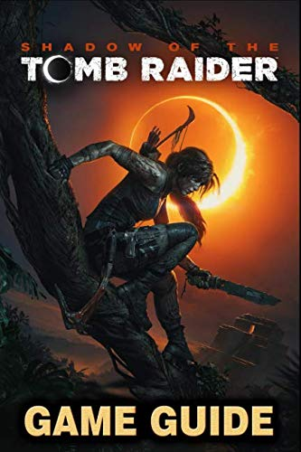 Shadow of the Tomb Raider Game Guide: Walkthroughs, Side Quests and A Lot More!-cover