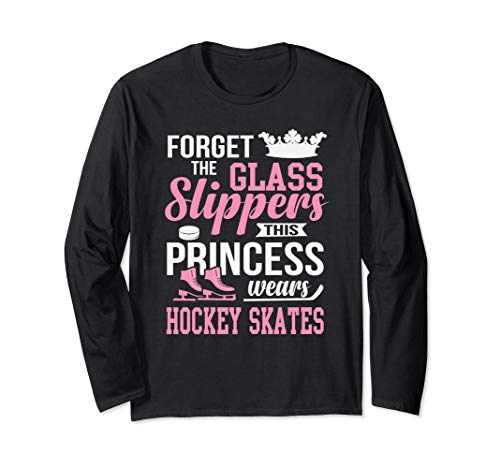 Forget The Glass Slippers Hockey Skates Sports  Long Sleeve T-Shirt