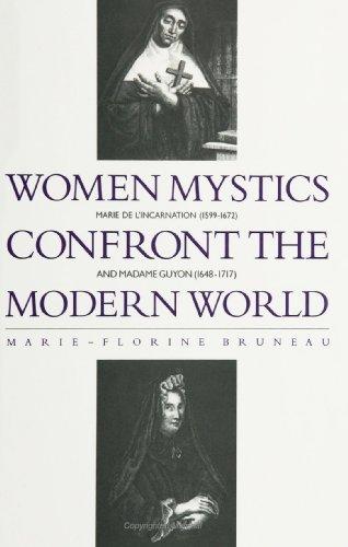 Women Mystics Confront the Modern World: Marie De L'Incarnation (1599-1672) and Madame Guyon (1648-1717) (S U N Y Series