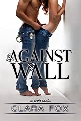 Up Against the Wall: An Erotic Novella