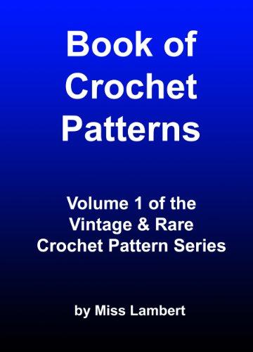Book of Crochet Patterns ((Vintage & Rare Crochet Pattern Series) (Vintage Crochet Pattern Book)