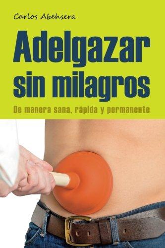 Adelgazar sin Milagros: De manera Sana, Rapida y Permanente (Spanish Edition)