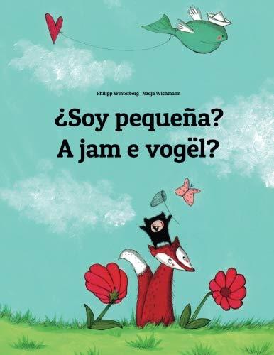(¿Soy pequeña? A jam e vogël?: Libro infantil ilustrado español-albanés (Edición bilingüe) (Spanish Edition))