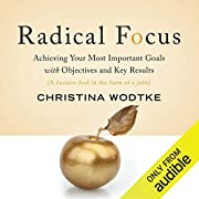 Radical Focus: Achieving Your Most Important…