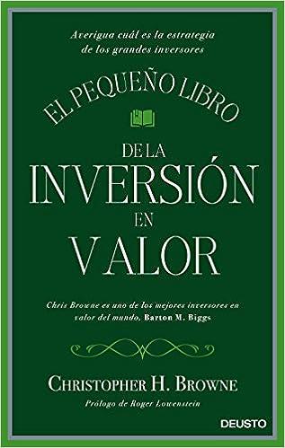 El pequeño libro de la inversión en valor: Averigua cuál es la estrategia de los grandes inversores: Amazon.es: Christopher H. Browne, Isabel Murillo Fort: ...