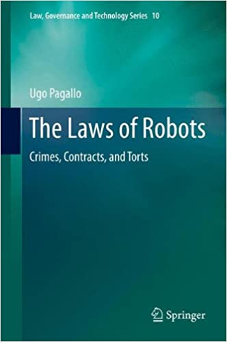 The Laws of Robots: Crimes, Contracts, and Torts (Law,