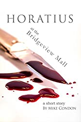 Horatius at the Bridgeview Mall (a short story)