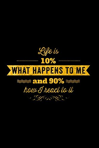 Life Is 10% What Happens To Me And 90% How I React To It: 120 Page Lined Notebook (Motivational and Inspirational Notebooks) PDF ePub book