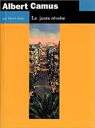 Albert Camus. La juste révolte par Denis Salas