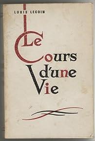Le cours d'une vie par Louis Lecoin