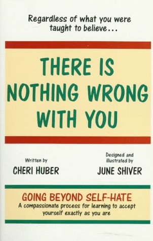 There Is Nothing Wrong With You: Regardless of What You Were Taught to Believe