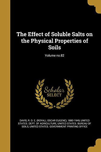 Read Online The Effect of Soluble Salts on the Physical Properties of Soils; Volume No.82 ebook