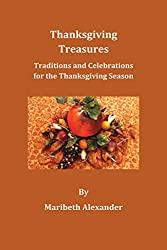 Thanksgiving Treasures: Traditions and Celebrations for the Thanksgiving Season (Seasonal Celebrations Book 1) (English Edition)