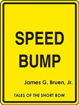 Speed Bump (Tales of the Short Bow) by [Bruen Jr., James G. ]