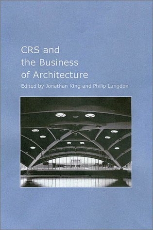 Read Online CRS and the Business of Architecture (Kenneth E. Montague Series in Oil and Business History) PDF
