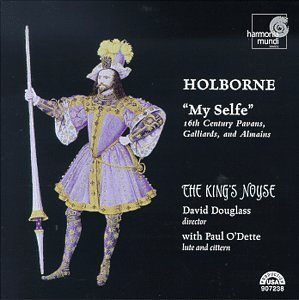 Anthony Holborne: ''My Selfe'' 16th Century Pavans, Galliards, and Almains - The King's Noyse / Paul O'Dette by Harmonia Mundi Fr.