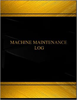 Machine maintenance log book journal 125 pgs 85 x 11 inches machine maintenance log book journal 125 pgs 85 x 11 inches machine maintenance logbook black cover x large centurion logbooksrecord books altavistaventures Image collections