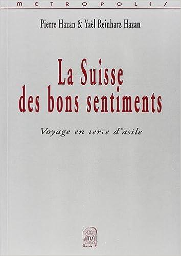 Livres La Suisse des bons sentiments. Voyage en terre d'asile pdf, epub