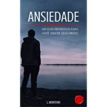 Ansiedade: Um Guia Definitivo para Você Vencer seus Medos