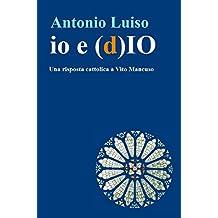 io e (d)IO: Una risposta cattolica a Vito Mancuso (Italian Edition)