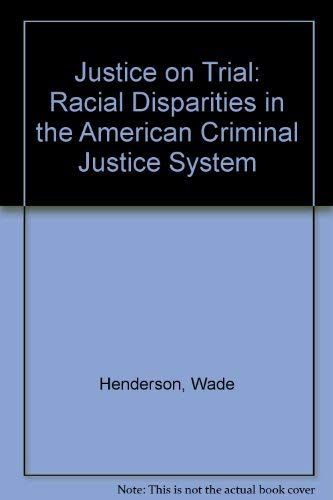 Justice on Trial: Racial Disparities in the American Criminal Justice System (Racial Disparities In The American Criminal Justice System)