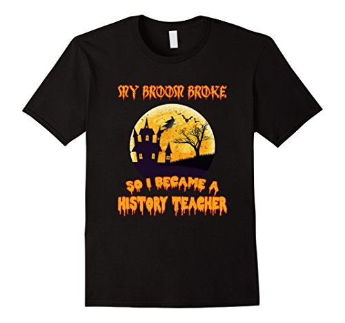 Black Cat Costume History (Mens My Broom Broke I Became A History Teacher Halloween T-Shirt Medium Black)