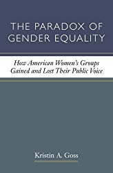 The Paradox of Gender Equality: How American Women's Groups Gained and Lost Their Public Voice (The CAWP Series in Gender and American Politics)
